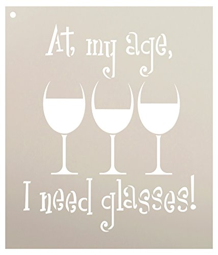 At My Age I Need Glasses Stencil by StudioR12 | Wine Themed Word Art - Reusable Mylar Template | Painting, Chalk, Mixed Media | Use for Crafting, DIY Home Decor - STCL1315 (9 x 10.5)