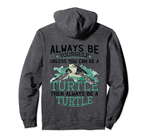 Always Be Yourself Unless You Can Be A Turtle Gift Pullover Hoodie