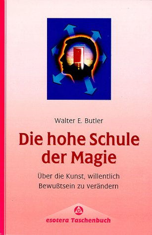 Die hohe Schule der Magie Broschiert – 1997 Walter E. Butler Bauer Freiburg 3762606692