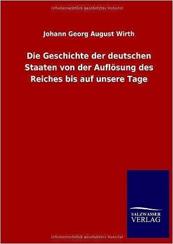 Die Geschichte Der Deutschen Staaten Von Der Auflosung Des Reiches Bis Auf Unsere Tage (German Edition) by Johann Georg August Wirth (2013-04-15)