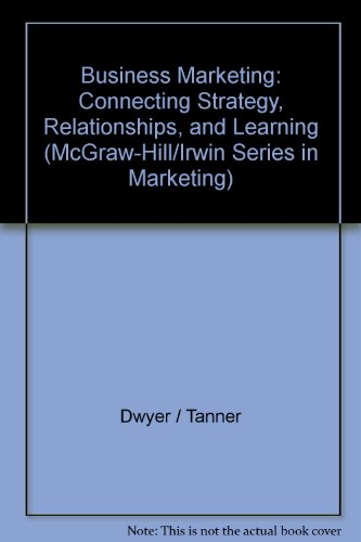 Business Marketing: Connecting Strategy, Relationships, and Learning (McGraw-Hill/Irwin Series in Marketing) (Business Marketing Connecting Strategy Relationships And Learning)