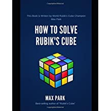 How to Solve Rubik's Cube: Learn How to Solve Rubik's Cube From World Champion (Max Park). Quick and Easy Method