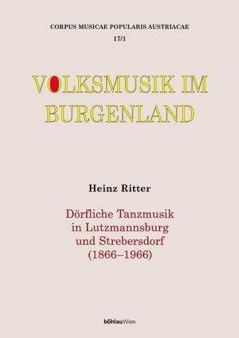 Volksmusik im Burgenland. Dörfliche Tanzmusik in Lutzmannsburg und Strebersdorf (1866-1966). Teil 1: Die Geschichte