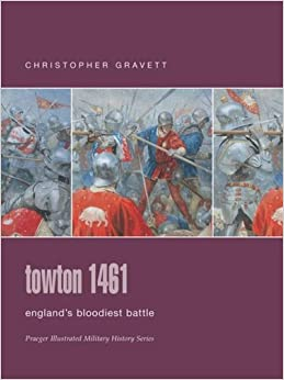 Towton 1461: England's Bloodiest Battle (Praeger Illustrated Military History)