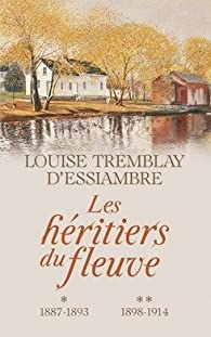Les Héritiers du fleuve intégrale des Tomes 1 & 2: 1887-1893 / 1998 - 1914 par Louise Tremblay-d'Essiambre