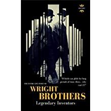 THE WRIGHT BROTHERS: Legendary inventors. The Entire Life Story (GREAT BIOGRAPHIES Book 1)