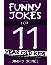 Funny Jokes For 11 Year Old Kids: Hundreds of really funny, hilarious Jokes, Riddles, Tongue Twisters and Knock Knock Jokes for 11 year old kids! (Funny Jokes Series All Ages 5-12!)