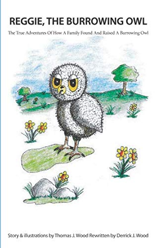 Owl Thomas (Reggie The Burrowing Owl: The True Story Of How A Family Found And Raised A Burrowing Owl)