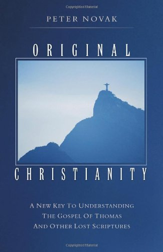 Download Original Christianity: A New Key to Understanding the Gospel of Thomas and Other Lost Scriptures ebook