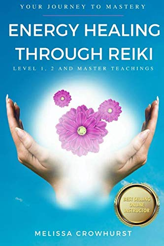 Reiki Energy Healing - Energy Healing Through Reiki: Your journey to healing mastery
