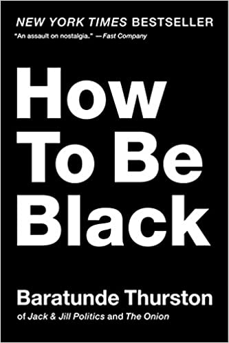 How To Be Black Book >> Amazon Com How To Be Black 8601423330983 Baratunde