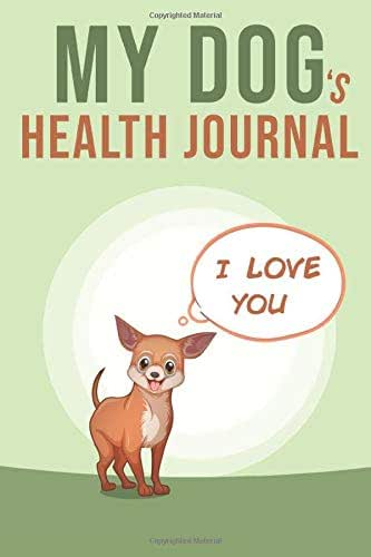 "My Dog's Health Journal: Chihuahua Medical & Health Tracker: | 100 pages 6""x9"" 