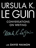 #10: Ursula K. Le Guin: Conversations on Writing