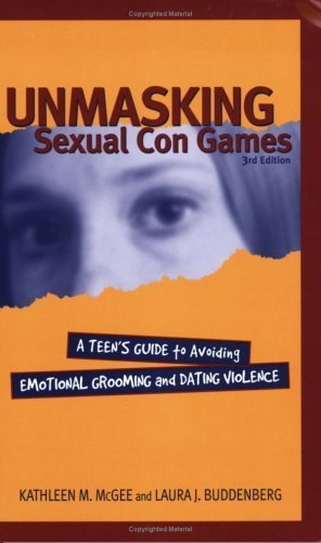 Unmasking Sexual Con Games A Teens Guide To Avoiding Emotional Grooming And Dating Violence By Kathleen Mcgee Laura Buddenburg 2003 Paperback Amazon Com Books