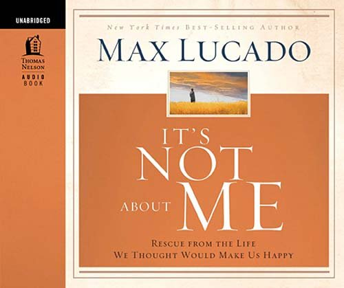 It's Not About Me: Rescue from the Life We Thought Would Make Us Happy pdf