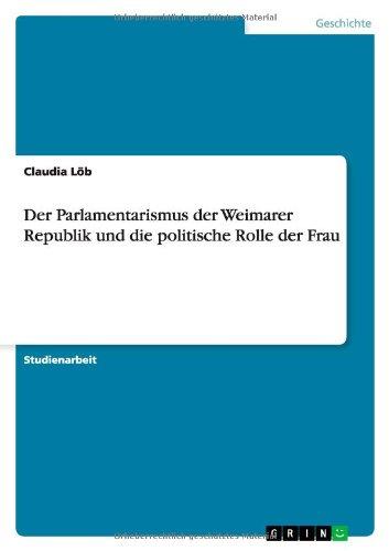 Download Der Parlamentarismus der Weimarer Republik und die politische Rolle der Frau (German Edition) ebook