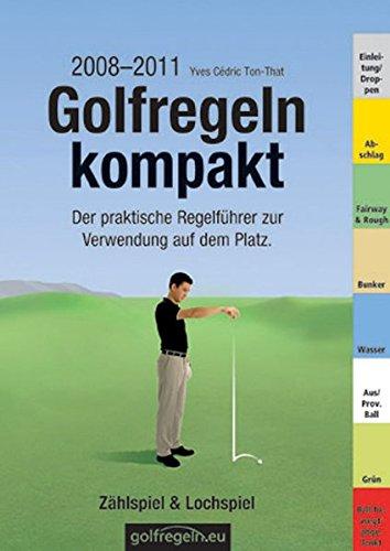 Golfregeln kompakt – Zählspiel & Lochspiel: Der praktische Regelführer zur Verwendung auf dem Platz. Ausgabe 2008–2011