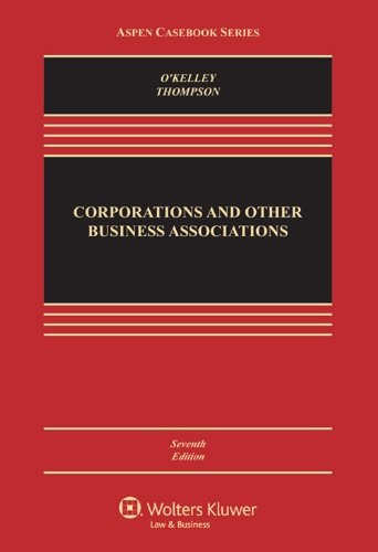 Corporations & Other Business Associations: Cases & Materials, Seventh Edition (Aspen Casebook)