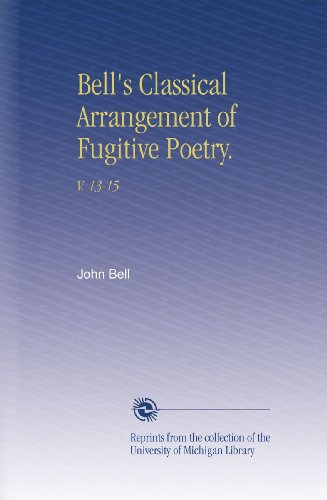 Bell's Classical Arrangement of Fugitive Poetry.: V.  13-15 ()