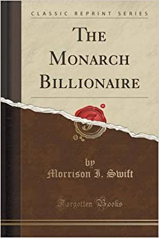 The Monarch Billionaire (Classic Reprint)
