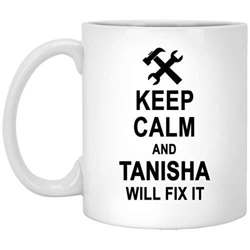 Keep Calm And Tanisha Will Fix It Coffee Mug Large - Anniversary Birthday Gag Gifts for Tanisha Men Women - Halloween Christmas Gift Ceramic Mug Tea Cup White 11 -