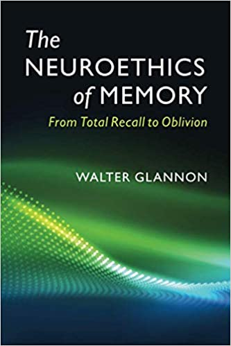From Total Recall to Oblivion The Neuroethics of Memory