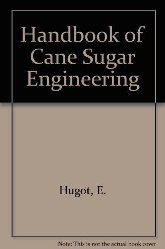 Handbook of Cane Sugar Engineering, Third Edition (Sugar Series)