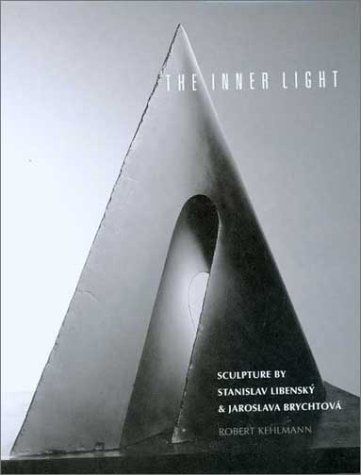 The Inner Light: Sculpture by Stanislav Libensky and Jaroslava Brychtova (Univ State Stained Glass)