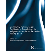 Community Futures, Legal Architecture: Foundations for Indigenous Peoples in the Global Mining Boom