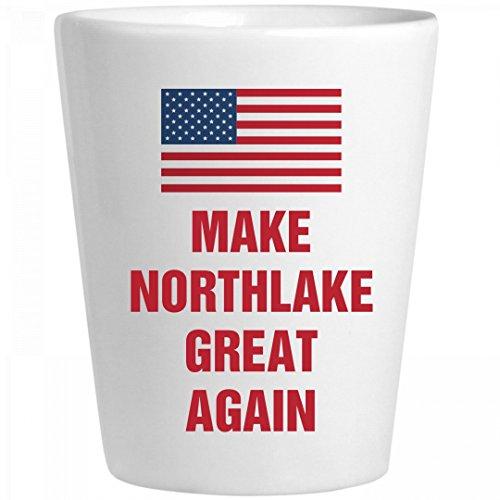 Political Make Northlake Great Again: Ceramic Shot - Glass Northlake