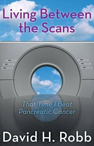 Read Online Living Between the Scans: That Time I Beat Pancreatic Cancer pdf