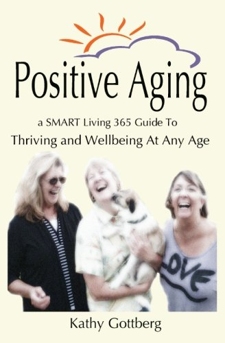 Positive Aging * A SMART Living 365 Guide To Thriving and Wellbeing At Any Age pdf epub