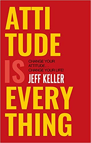 Attitude Is Everything: Change Your Attitude Change Your Life-Jeff Keller