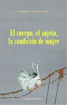 El Cuerpo, El Sujeto, LA Condicion De Mujer (Spanish Edition)