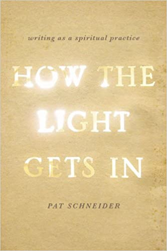How the light gets in writing as a spiritual practice kindle how the light gets in writing as a spiritual practice kindle edition by pat schneider religion spirituality kindle ebooks amazon fandeluxe Image collections