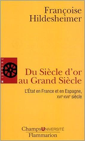 Télécharger en ligne Du siècle d'or au grand siècle : L'état en France et en Espagnee, XVIe-XVIIe siècle pdf epub