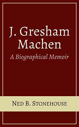 J Gresham Machen A Biographical Memoir