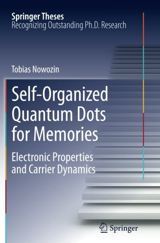 Self-Organized Quantum Dots for Memories: Electronic Properties and Carrier Dynamics (Springer Theses) by Springer
