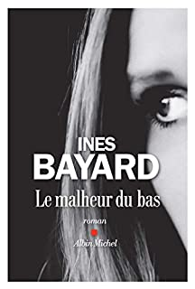 Le malheur du bas, Bayard, Inès