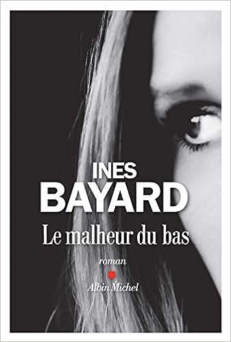Inès Bayard - Le Malheur du bas