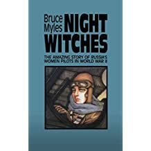 Night Witches: The Amazing Story of Russia's Women Pilots in WWII