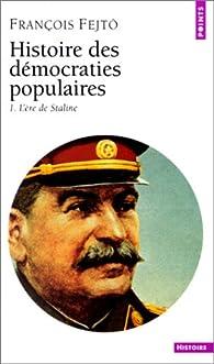 Histoire des démocraties populaires, tome 1 : L'Ere de Staline (1945-1953) par François Fejtö