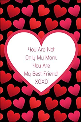 You Are Not Only My Mom You Are My Best Friend Journal Containing
