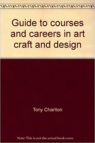Guide To Courses And Careers In Art Craft And Design Amazon