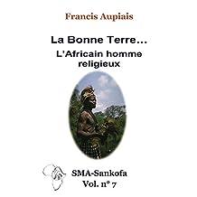 La bonne Terre... l'Africain homme religieux (SMA Sankofa t. 7) (French Edition)
