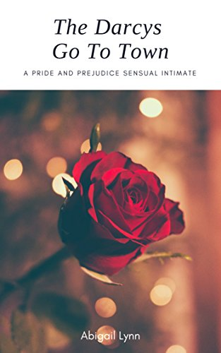 The Darcys Go to Town: A Pride and Prejudice Sensual Intimate