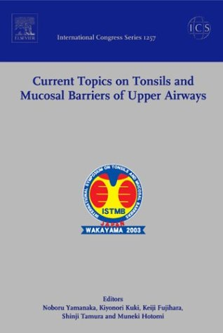 Current Topics on Tonsils and Mucosal Barriers of Upper Airways: Proceedings of the 5th International Symposium on Tonsils and Mucosal Barriers of the ... 2003, ICS 1257, 1e (International Congress)
