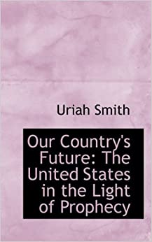 Book Our Country's Future: The United States in the Light of Prophecy