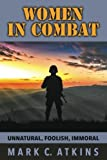 Women in Combat: Unnatural, Foolish, Immoral