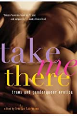 Take Me There: Trans and Genderqueer Erotica Paperback